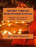 Secret Tibetan Mind Power System: Manifest Anything You Desire - Within Days!