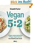 Vegan 5:2: 5 Tage vegan genie�en 2 Ta...