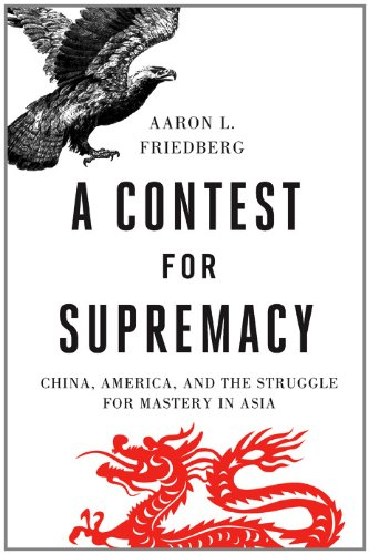 A Contest for Supremacy: China, America, and the Strle for Mastery in Asia