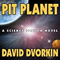 Pit Planet (       UNABRIDGED) by David Dvorkin Narrated by Kyle McCarley