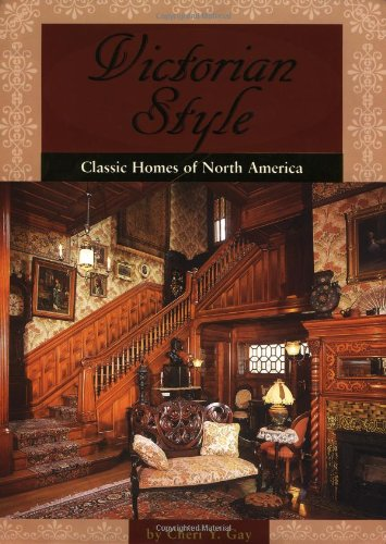 Victorian Style: Classic Homes Of North America, Cheri Y. Gay