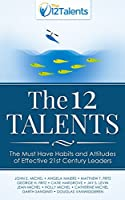 The 12 Talents: The Must Have Habits and Attitudes of Effective 21st Century Leaders (English Edition)