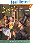 Degas and the Little Dancer: A Story...