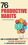 76 Productive Habits: How to Accomplish More, Overcome Procrastination, and Supercharge your Productivity