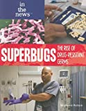 img - for Superbugs: The Rise of Drug-Resistant Germs (In the News (Paperback)) book / textbook / text book