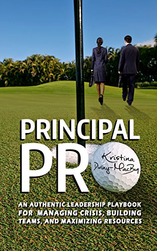 Principal Pro: An Authentic Leadership Playbook For Managing Crisis, Building Teams, And   Maximizing Resources by  Kristina Diviny-Macbury ebook deal