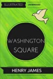 Washington Square: By Henry James : Illustrated & Unabridged
