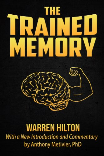 Warren Hilton - The Trained Memory (Newly Revised Edition with Commentary by Anthony Metivier) (Magnetic Memory Series)
