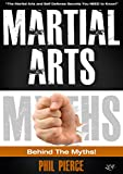 Martial Arts: Behind the Myths!: (The Martial Arts and Self Defense Secrets You NEED to Know!) (English Edition)