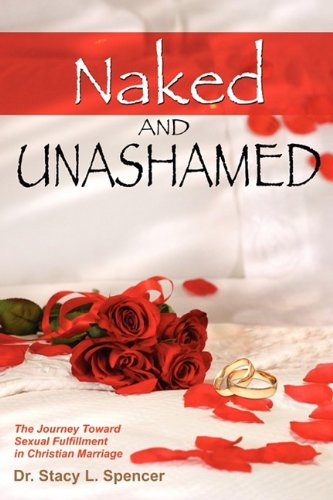 Naked and Unashamed: The Journey Toward Sexual Fulfillment in Christian Marriage