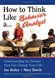 How to Think Like a Behavior Analyst: Understanding the Science That Can Change Your Life