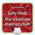 Lady Nada: Die weibliche Meisterschaft Hörbuch von Christine Woydt Gesprochen von: Christine Woydt