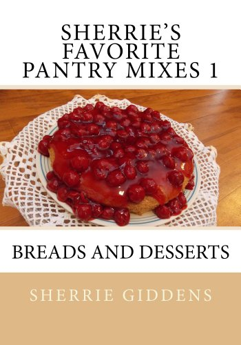 Sherrie's Favorite Pantry Mixes 1: Breads and Desserts (Recipe Books and Cookbooks Book 2) by Sherrie Giddens