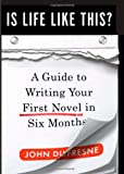 John Dufresne Is Life Like This?: A Guide to Writing Your First Novel in Six Months
