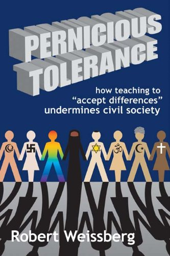 Pernicious Tolerance: How Teaching to Accept Differences Undermines Civic Society, Robert Weissberg