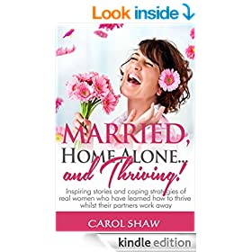 Married, Home Alone and Thriving: Inspiring stories and coping strategies of real women who have learned how to thrive whilst their partners work away