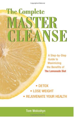 The Complete Master Cleanse: A Step-By-Step Guide To Maximizing The Benefits Of The Lemonade Diet back-480959