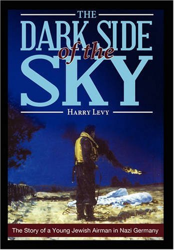 The Dark Side of the Sky: The Story of a Young Jewish Airman in Nazi Germany
