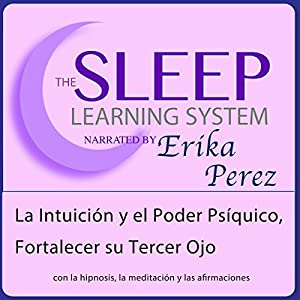 La Intuición y el Poder Psíquico, Fortalecer su Tercer Ojo con Hipnosis, Subliminales Afirmaciones y Meditación Relajante Audiobook