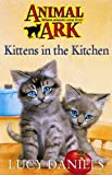 ANIMAL ARK 1: KITTENS IN THE KITCHEN (034060722X) by LUCY DANIELS