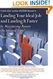 Landing Your Ideal Job and Landing It Faster: by Maximizing Return On Invested Time