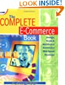The Complete E-Commerce Book:Design, Build & Maintain a Successful Web-based Business