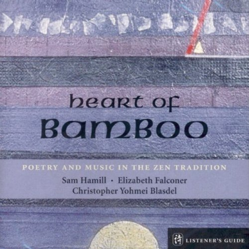 Heart of Bamboo - Poetry & Music in the Zen Tradition  - Sam Hamill