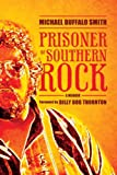 Prisoner of Southern Rock: A Memoir (Music and the American South Series)