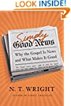 Simply Good News: Why The Gospel Is N...