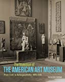 img - for The Invention of the American Art Museum: From Craft to Kulturgeschichte, 1870-1930 by Kathleen Curran (2016-07-15) book / textbook / text book