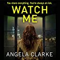 Watch Me Audiobook by Angela Clarke Narrated by Imogen Wilde