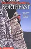 img - for Selected Climbs in the Northeast: Rock, Alpine, and Ice Routes from the Gunks to Acadia book / textbook / text book