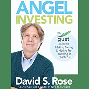 Angel Investing: The Gust Guide to Making Money and Having Fun Investing in Startups | [David S. Rose]