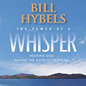 The Power of a Whisper: Hearing God, Having the Guts to Respond | [Bill Hybels]