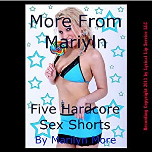 More from Marilyn: Five Hardcore Sex Erotic Shorts | [Marilyn More]