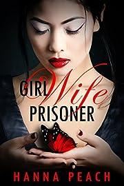Girl Wife Prisoner: A Love Story