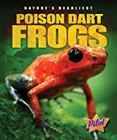 Poison Dart Frogs (Pilot Books: Nature's Deadliest)
