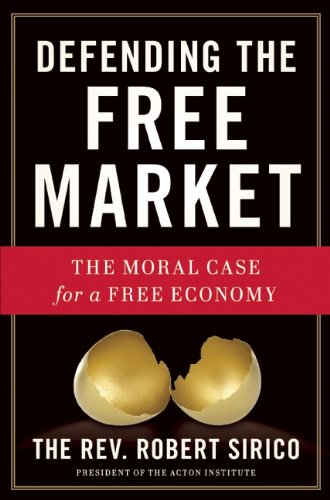 Defending the Free Market: The Moral Case for a Free Economy: Robert A. Sirico: Amazon.com: Books