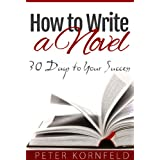 How to Write a Novel: 30 Days to Your Success ~ Peter Kornfeld