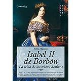 Isabel II, la Reina de los Tristes Destinos: Reina a los 13 años, fervorosamente amada en su niñez y repudiada...
