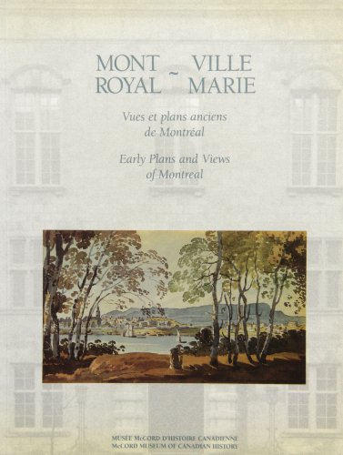 Mont Royal - Ville Marie: Early Plans and Views of Montreal