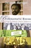 The Bureaucratic Empire: Serving Emperor Haile Selassie