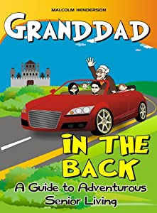 Granddad in the Back : A Guide to Adventurous Senior Living