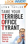 Tame Your Terrible Office Tyrant: How...