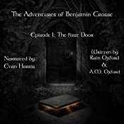 The First Door: Episode 1 of The Adventures of Benjamin Crosse | Rain Oxford, A.M. Oxford