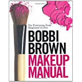 "Bobbi Brown Makeup Manual: For Everyone from Beginner to Provon ""Bobbi Brown"""