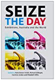 img - for Seize the Day: Exhibitions, Australia and the World book / textbook / text book