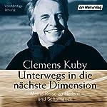 Unterwegs in die nächste Dimension: Meine Reise zu Heilern und Schamanen | Clemens Kuby
