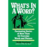 What's in a Word: Fascinating Stories of More Than 350 Everyday Words and Phrasesby Webb Garrison