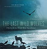 The Last Wild Wolves: Ghosts of the Great Bear Rainforest